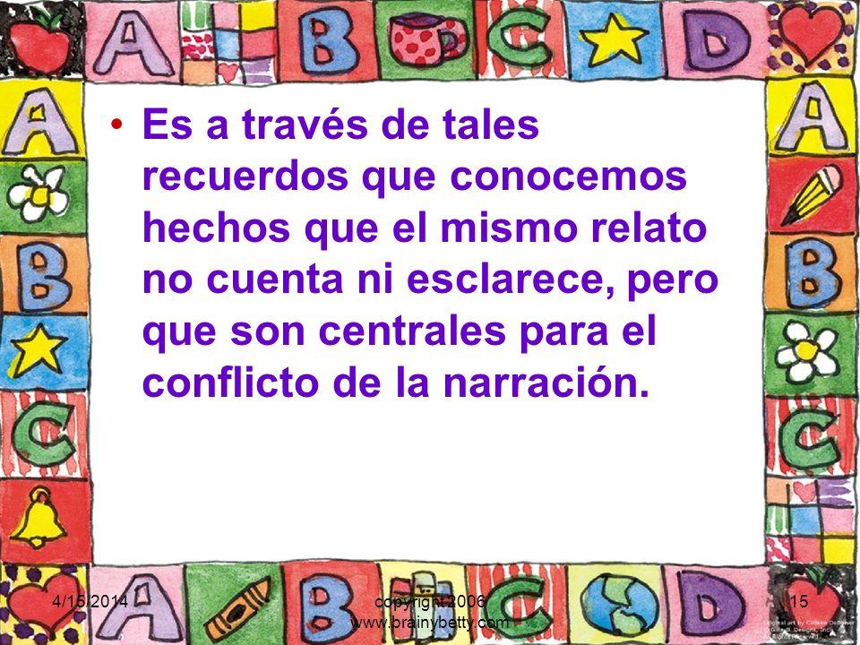 4/15/2014copyright 2006 www.brainybetty.com 15 Es a través de tales recuerdos que conocemos hechos que el mismo relato no cuenta ni esclarece, pero qu