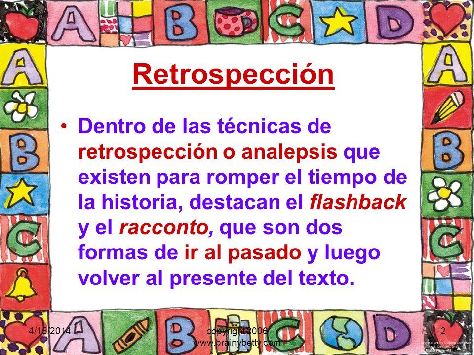 4/15/2014copyright 2006 www.brainybetty.com 2 Retrospección Dentro de las técnicas de retrospección o analepsis que existen para romper el tiempo de l