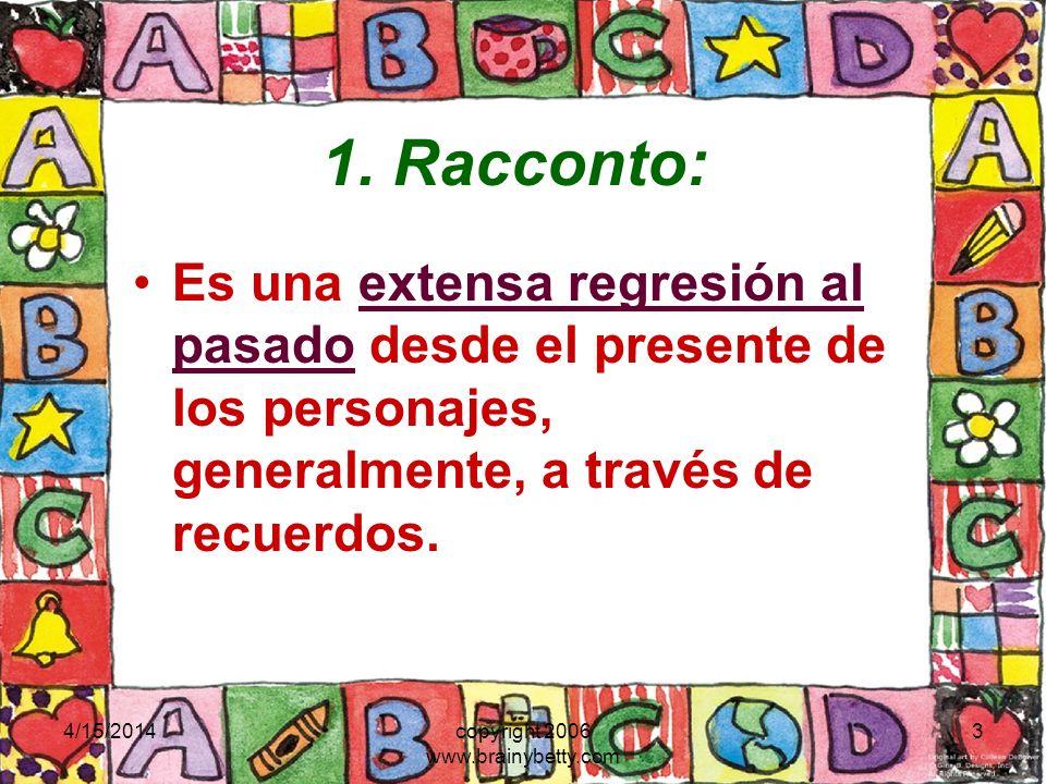 4/15/2014copyright 2006 www.brainybetty.com 3 1. Racconto: Es una extensa regresión al pasado desde el presente de los personajes, generalmente, a tra