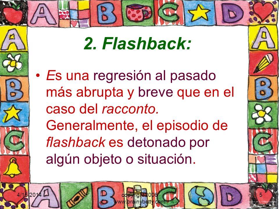 4/15/2014copyright 2006 www.brainybetty.com 5 2. Flashback: Es una regresión al pasado más abrupta y breve que en el caso del racconto. Generalmente,