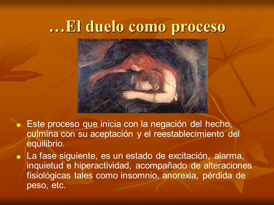 …El duelo como proceso Este proceso que inicia con la negación del hecho, culmina con su aceptación y el reestablecimiento del equilibrio. La fase sig
