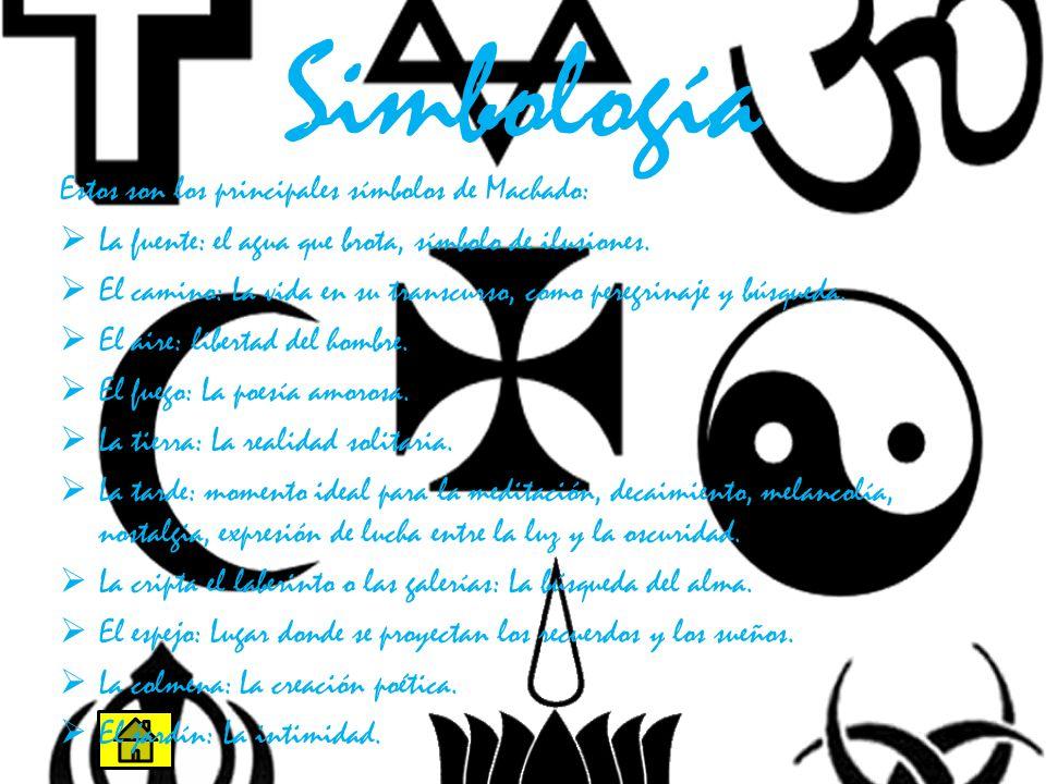 Simbología Estos son los principales símbolos de Machado: La fuente: el agua que brota, símbolo de ilusiones. El camino: La vida en su transcurso, com