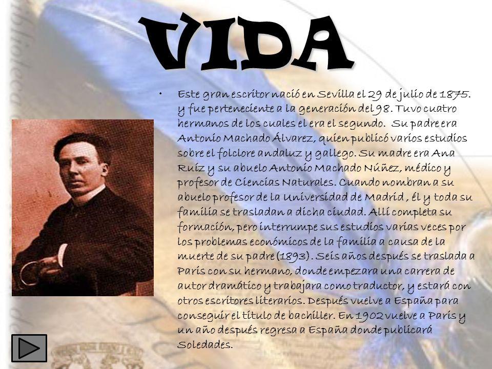 VIDA Este gran escritor nació en Sevilla el 29 de julio de 1875. y fue perteneciente a la generación del 98. Tuvo cuatro hermanos de los cuales el era