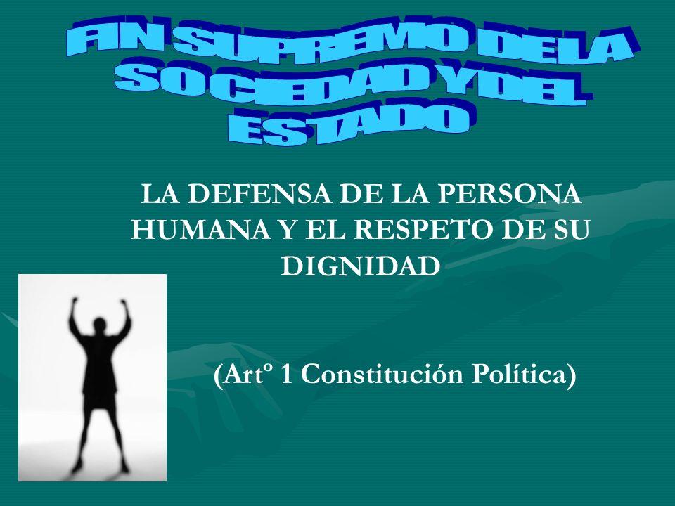 LA DEFENSA DE LA PERSONA HUMANA Y EL RESPETO DE SU DIGNIDAD (Artº 1 Constitución Política)