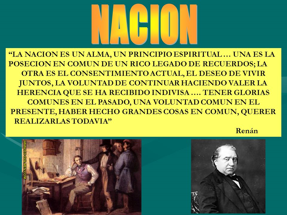 LA NACION ES UN ALMA, UN PRINCIPIO ESPIRITUAL … UNA ES LA POSECION EN COMUN DE UN RICO LEGADO DE RECUERDOS; LA OTRA ES EL CONSENTIMIENTO ACTUAL, EL DE