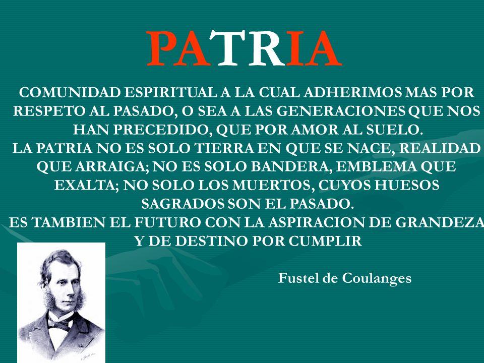 LA PATRIA SUPONE LA COMUNIDAD DE LOS COMPATRIOTAS CONTEMPORANEOS Y TAMBIEN LA COMUNIDAD DE LAS GENERACIONES SUCESIVAS.