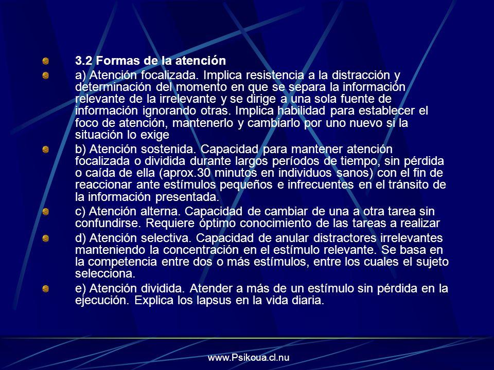 www.Psikoua.cl.nu 3.2 Formas de la atención a) Atención focalizada. Implica resistencia a la distracción y determinación del momento en que se separa