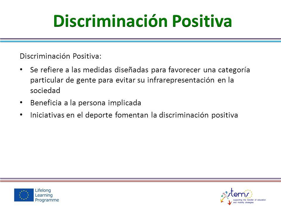 Discriminación Positiva: Se refiere a las medidas diseñadas para favorecer una categoría particular de gente para evitar su infrarepresentación en la