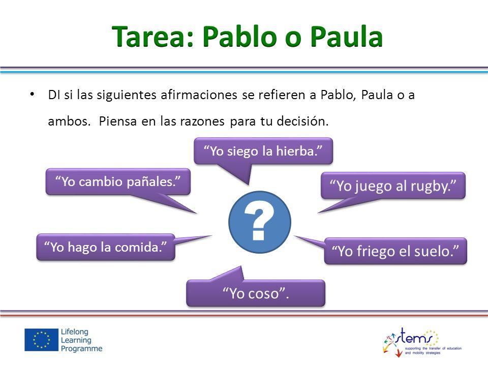 DI si las siguientes afirmaciones se refieren a Pablo, Paula o a ambos. Piensa en las razones para tu decisión. Yo cambio pañales. Yo siego la hierba.