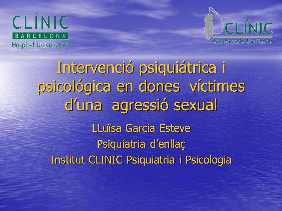 Intervenció psiquiátrica i psicológica en dones víctimes duna agressió sexual LLuïsa Garcia Esteve Psiquiatria denllaç Institut CLINIC Psiquiatria i P