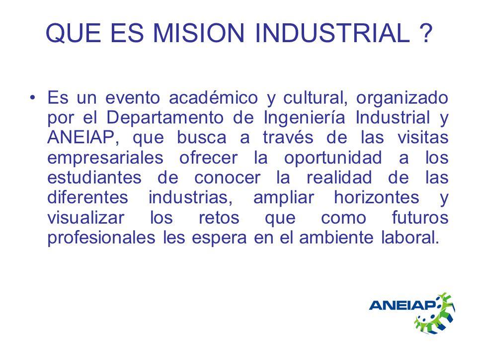 QUE ES MISION INDUSTRIAL ? Es un evento académico y cultural, organizado por el Departamento de Ingeniería Industrial y ANEIAP, que busca a través de