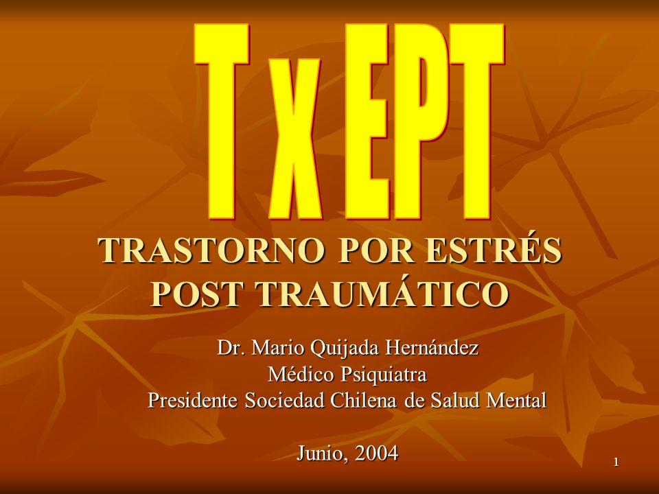 1 TRASTORNO POR ESTRÉS POST TRAUMÁTICO Dr. Mario Quijada Hernández Médico Psiquiatra Presidente Sociedad Chilena de Salud Mental Junio, 2004