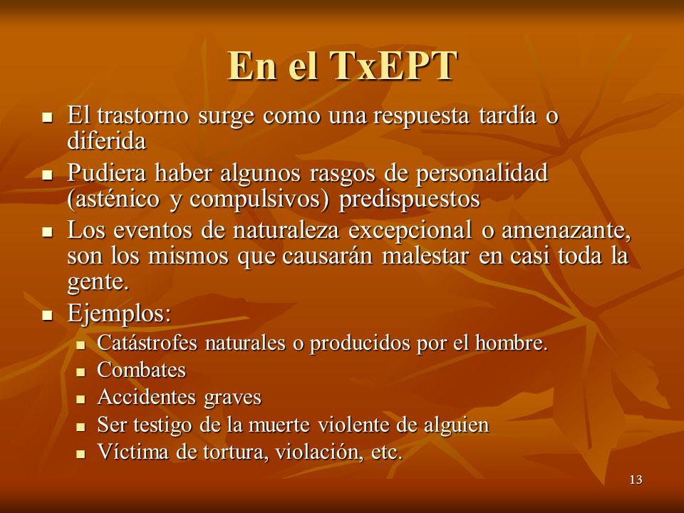 13 En el TxEPT El trastorno surge como una respuesta tardía o diferida El trastorno surge como una respuesta tardía o diferida Pudiera haber algunos r
