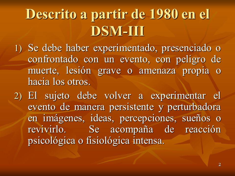 2 Descrito a partir de 1980 en el DSM-III 1) Se debe haber experimentado, presenciado o confrontado con un evento, con peligro de muerte, lesión grave