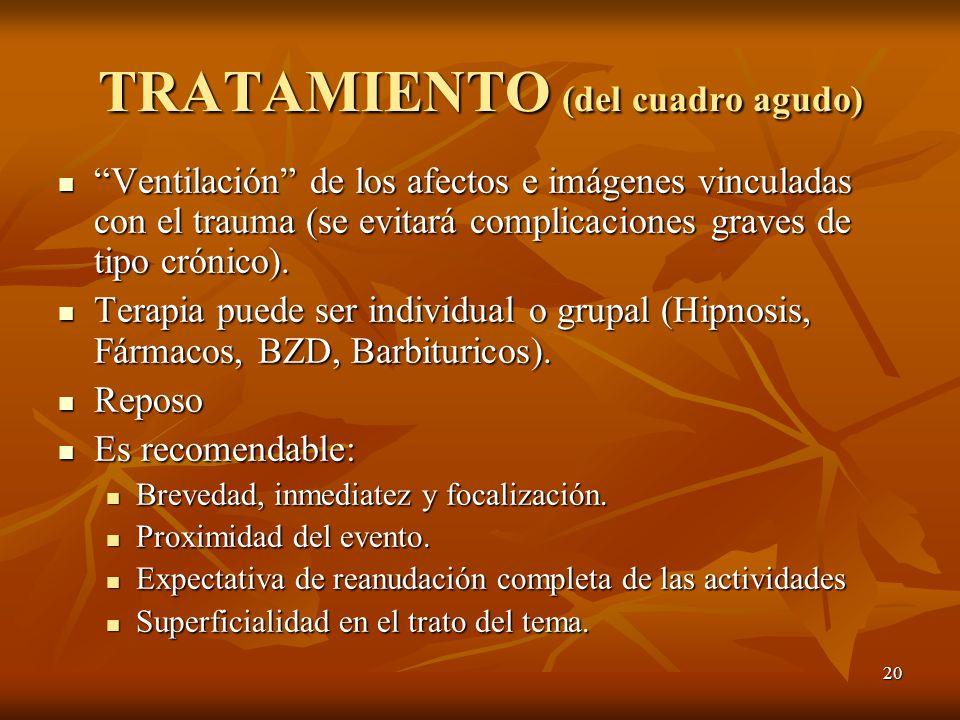 20 TRATAMIENTO (del cuadro agudo) Ventilación de los afectos e imágenes vinculadas con el trauma (se evitará complicaciones graves de tipo crónico). V