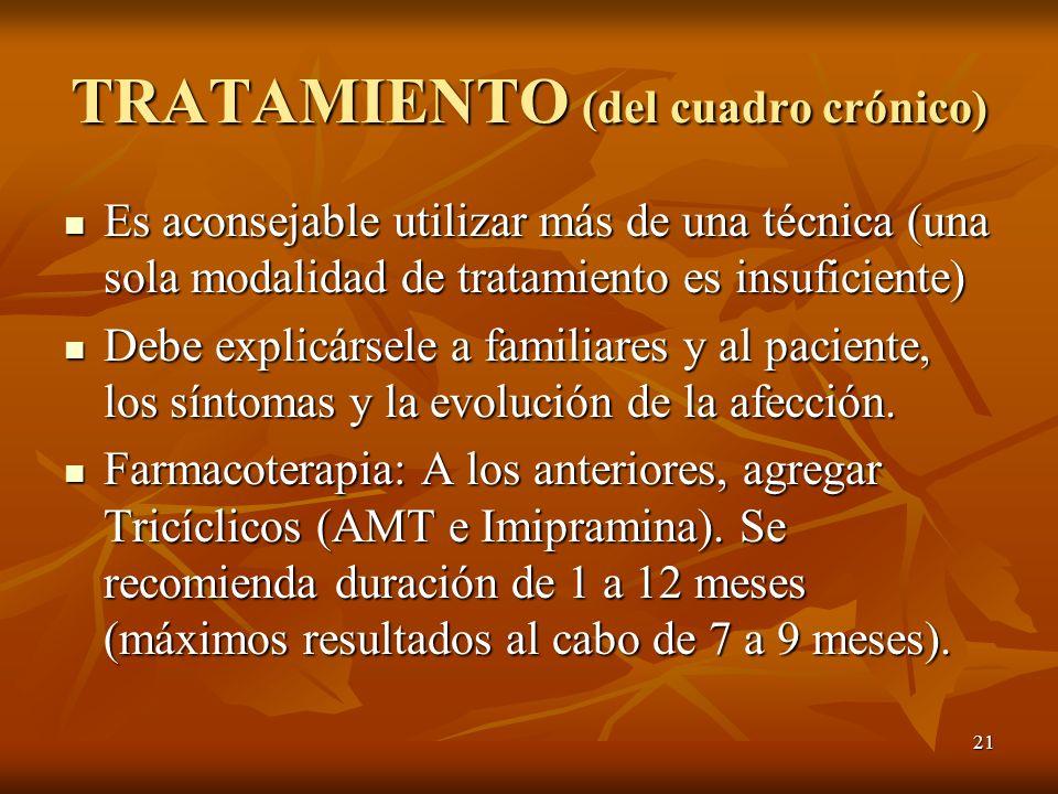 21 TRATAMIENTO (del cuadro crónico) Es aconsejable utilizar más de una técnica (una sola modalidad de tratamiento es insuficiente) Es aconsejable util
