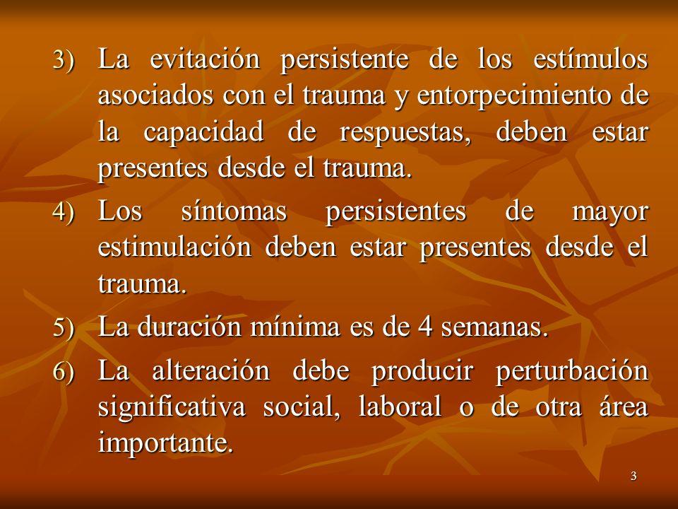 3 3) La evitación persistente de los estímulos asociados con el trauma y entorpecimiento de la capacidad de respuestas, deben estar presentes desde el