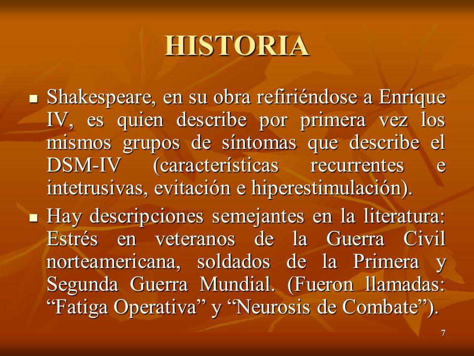 7 HISTORIA Shakespeare, en su obra refiriéndose a Enrique IV, es quien describe por primera vez los mismos grupos de síntomas que describe el DSM-IV (