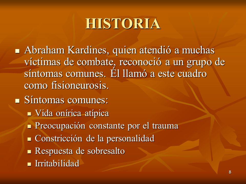 8 HISTORIA Abraham Kardines, quien atendió a muchas víctimas de combate, reconoció a un grupo de síntomas comunes. Él llamó a este cuadro como fisione