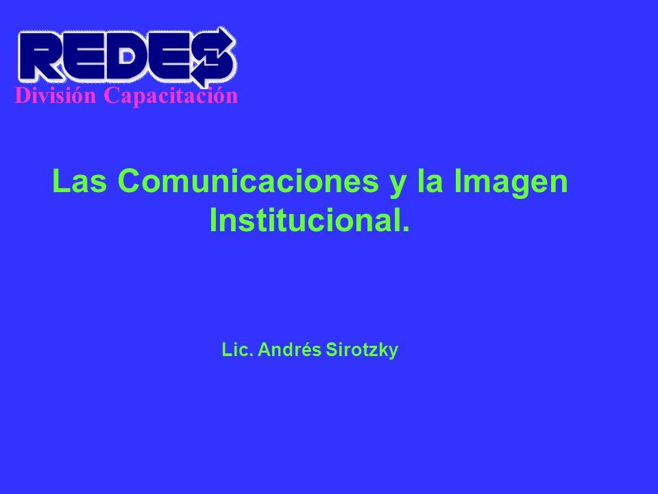 División Capacitación Las Comunicaciones y la Imagen Institucional. Lic. Andrés Sirotzky