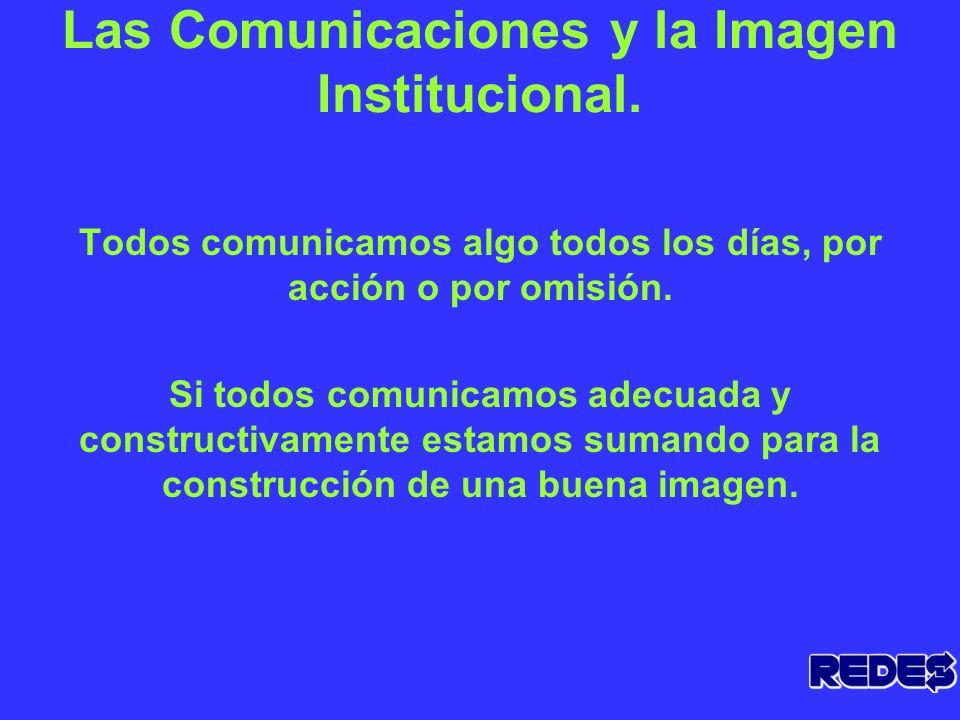 Las Comunicaciones y la Imagen Institucional. Conjunto de creencias, sentimientos, ideas, percepciones, impresiones y recuerdos que la gente tiene del