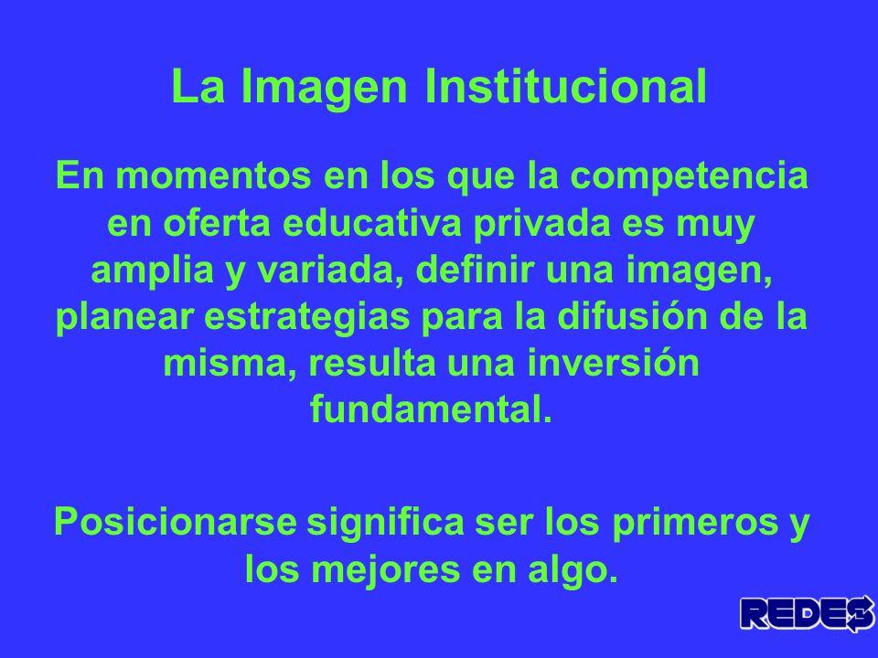 La Imagen Institucional En momentos en los que la competencia en oferta educativa privada es muy amplia y variada, definir una imagen, planear estrategias para la difusión de la misma, resulta una inversión fundamental.