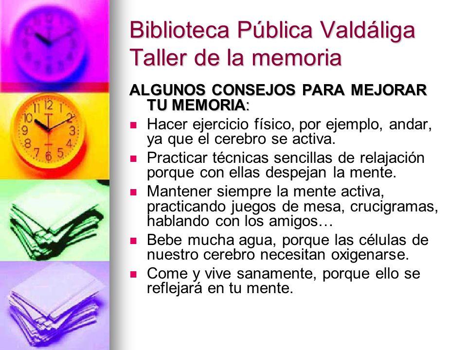 Biblioteca Pública Valdáliga Taller de la memoria ALGUNOS CONSEJOS PARA MEJORAR TU MEMORIA: Hacer ejercicio físico, por ejemplo, andar, ya que el cere