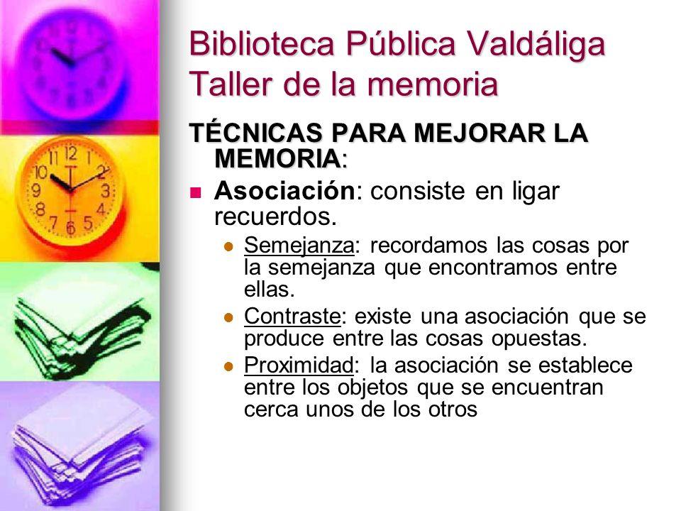 Biblioteca Pública Valdáliga Taller de la memoria TÉCNICAS PARA MEJORAR LA MEMORIA: Asociación: consiste en ligar recuerdos. Semejanza: recordamos las