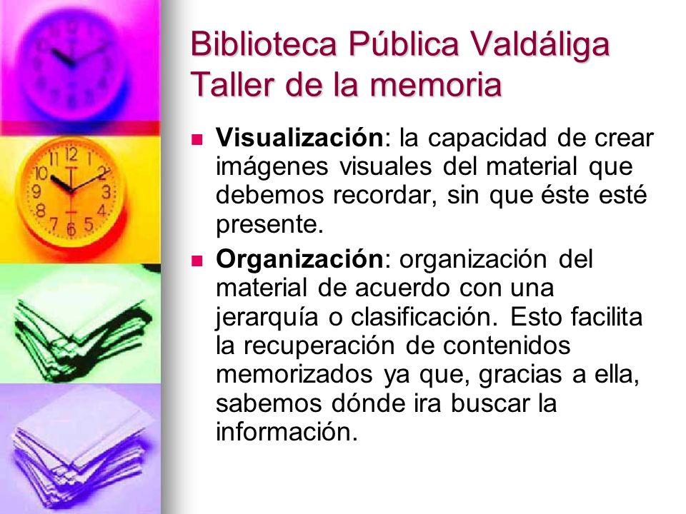Biblioteca Pública Valdáliga Taller de la memoria Visualización: la capacidad de crear imágenes visuales del material que debemos recordar, sin que és