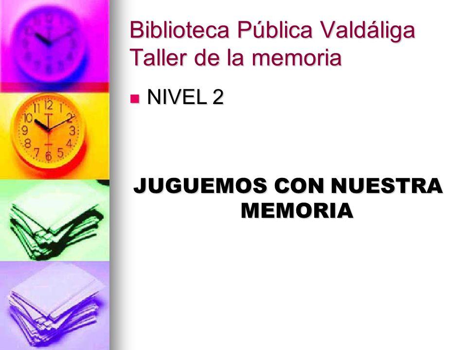 Biblioteca Pública Valdáliga Taller de la memoria NIVEL 2 NIVEL 2 JUGUEMOS CON NUESTRA MEMORIA
