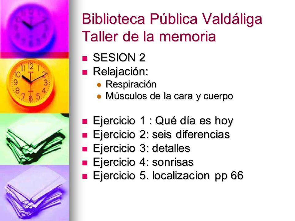 Biblioteca Pública Valdáliga Taller de la memoria SESION 2 SESION 2 Relajación: Relajación: Respiración Respiración Músculos de la cara y cuerpo Múscu