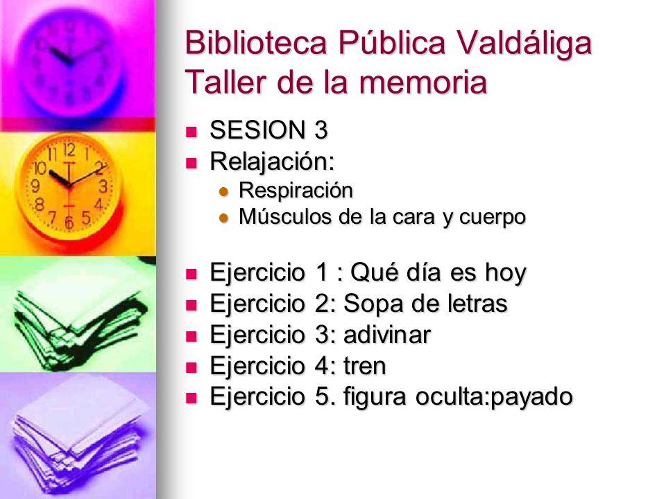 Biblioteca Pública Valdáliga Taller de la memoria SESION 3 SESION 3 Relajación: Relajación: Respiración Respiración Músculos de la cara y cuerpo Múscu