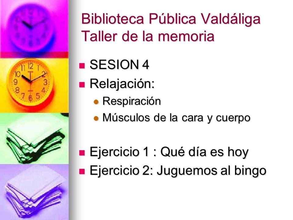Biblioteca Pública Valdáliga Taller de la memoria SESION 4 SESION 4 Relajación: Relajación: Respiración Respiración Músculos de la cara y cuerpo Múscu