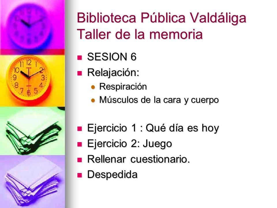 Biblioteca Pública Valdáliga Taller de la memoria SESION 6 SESION 6 Relajación: Relajación: Respiración Respiración Músculos de la cara y cuerpo Múscu