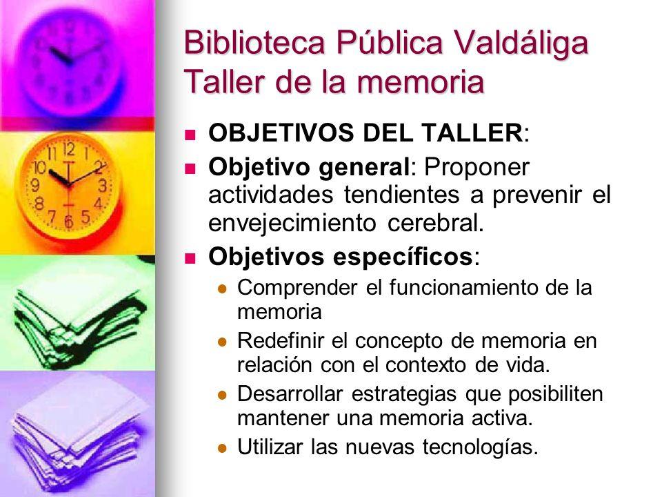 Biblioteca Pública Valdáliga Taller de la memoria OBJETIVOS DEL TALLER: Objetivo general: Proponer actividades tendientes a prevenir el envejecimiento
