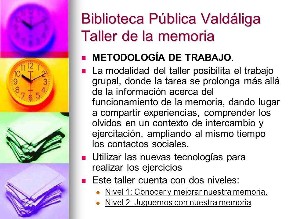 Biblioteca Pública Valdáliga Taller de la memoria METODOLOGÍA DE TRABAJO. La modalidad del taller posibilita el trabajo grupal, donde la tarea se prol