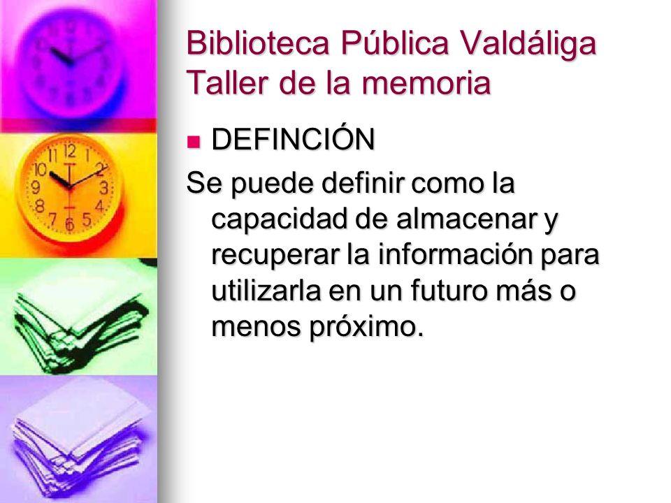 Biblioteca Pública Valdáliga Taller de la memoria : CLASES DE MEMORIA: : es la capacidad para retener en la mente una experiencia durante algunos segundos.