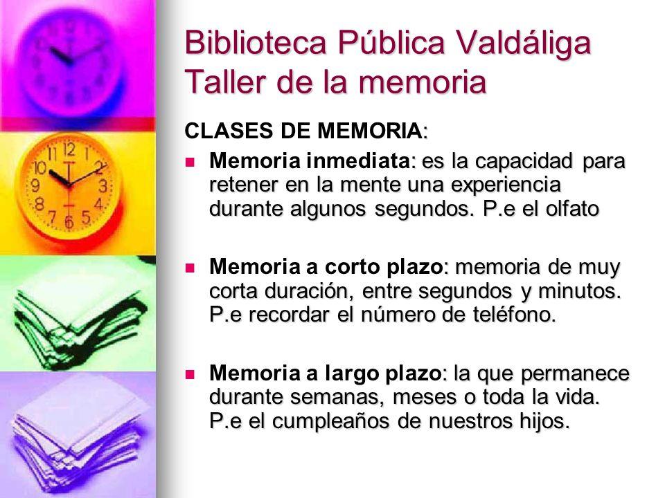 Biblioteca Pública Valdáliga Taller de la memoria En función de la intencionalidad del individuo en el recuerdo y en su recuperación : Memoria implícita: sensaciones, capacidades y habilidades que se recuerdan de modo inconsciente.