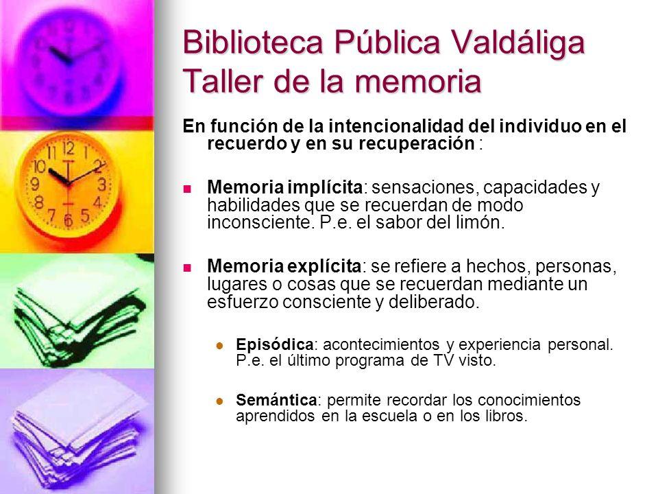 Biblioteca Pública Valdáliga Taller de la memoria En función de la intencionalidad del individuo en el recuerdo y en su recuperación : Memoria implíci