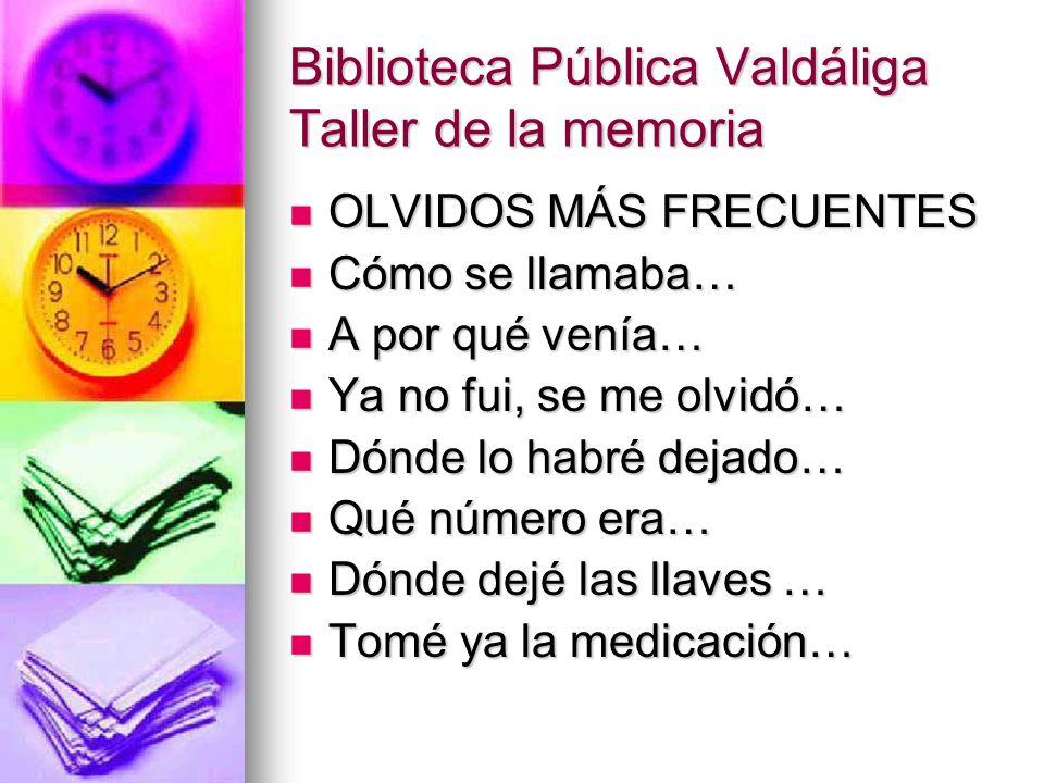 Biblioteca Pública Valdáliga Taller de la memoria OLVIDOS MÁS FRECUENTES OLVIDOS MÁS FRECUENTES Cómo se llamaba… Cómo se llamaba… A por qué venía… A p