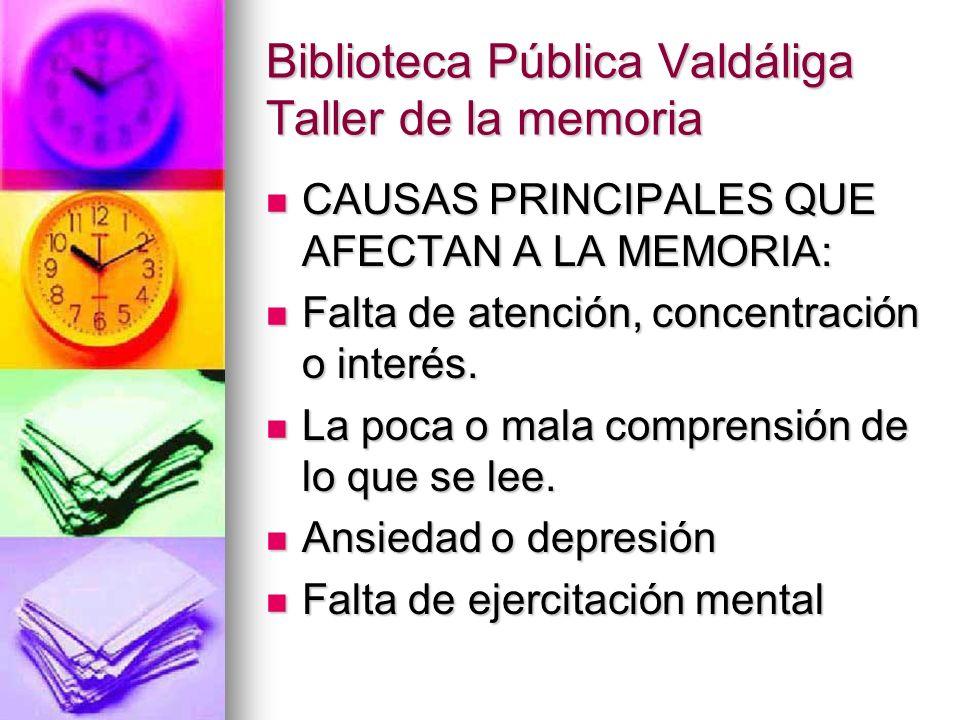 Biblioteca Pública Valdáliga Taller de la memoria ALGUNOS CONSEJOS PARA MEJORAR TU MEMORIA: Hacer ejercicio físico, por ejemplo, andar, ya que el cerebro se activa.