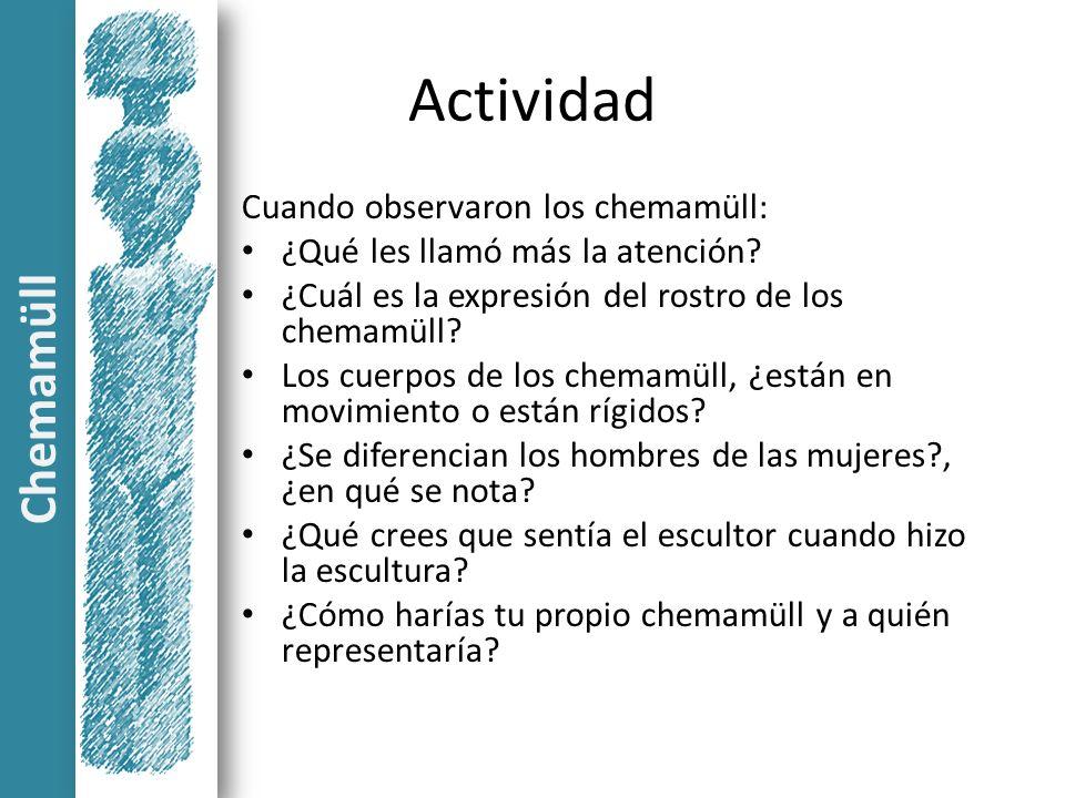Actividad Cuando observaron los chemamüll: ¿Qué les llamó más la atención? ¿Cuál es la expresión del rostro de los chemamüll? Los cuerpos de los chema