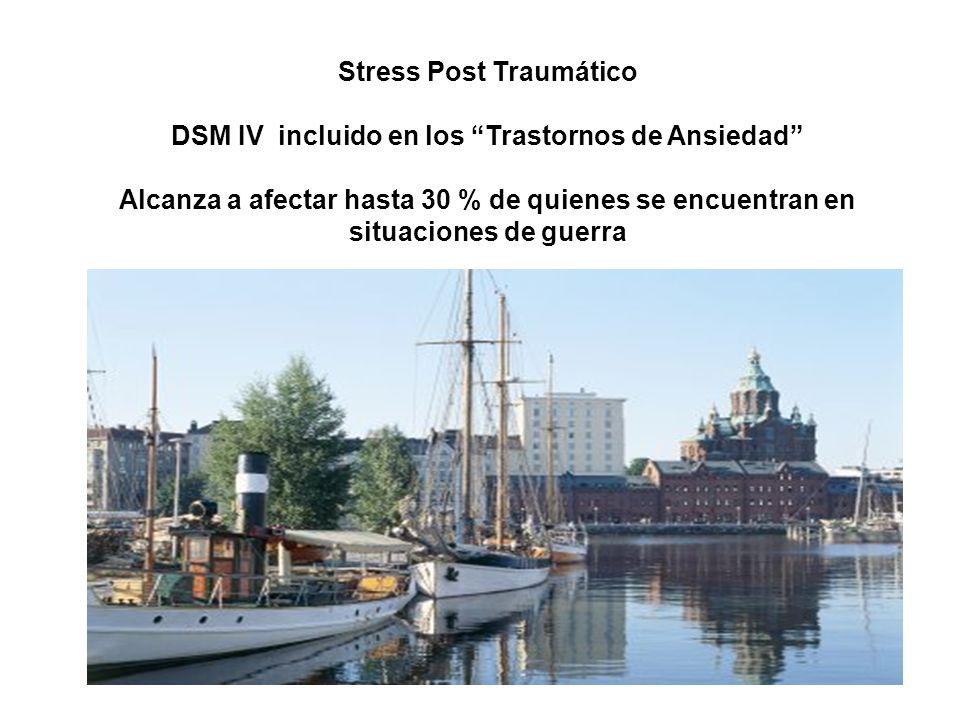 DSM IV incluido en los Trastornos de Ansiedad Alcanza a afectar hasta 30 % de quienes se encuentran en situaciones de guerra