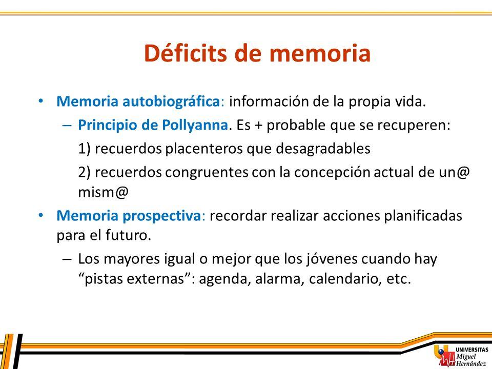 Déficits de memoria Memoria autobiográfica: información de la propia vida. – Principio de Pollyanna. Es + probable que se recuperen: 1) recuerdos plac