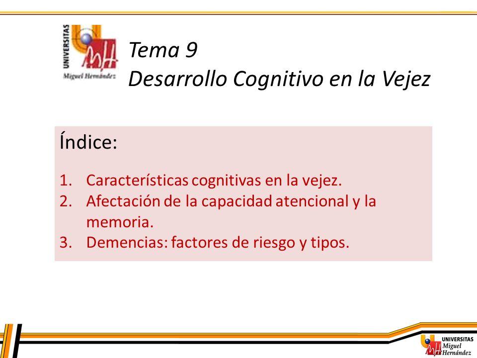 Tema 9 Desarrollo Cognitivo en la Vejez Índice: 1.Características cognitivas en la vejez. 2.Afectación de la capacidad atencional y la memoria. 3.Deme