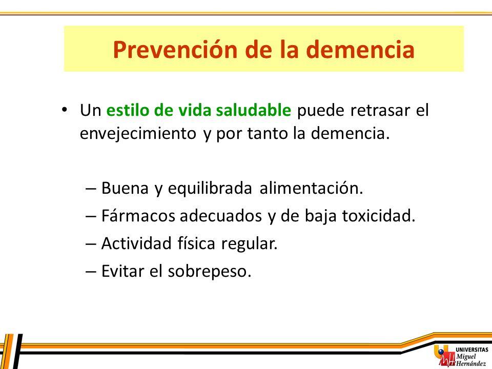 Prevención de la demencia Un estilo de vida saludable puede retrasar el envejecimiento y por tanto la demencia. – Buena y equilibrada alimentación. –