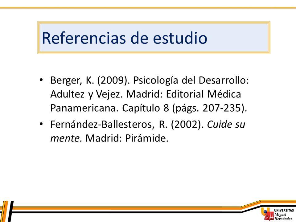 Berger, K. (2009). Psicología del Desarrollo: Adultez y Vejez. Madrid: Editorial Médica Panamericana. Capítulo 8 (págs. 207-235). Fernández-Ballestero