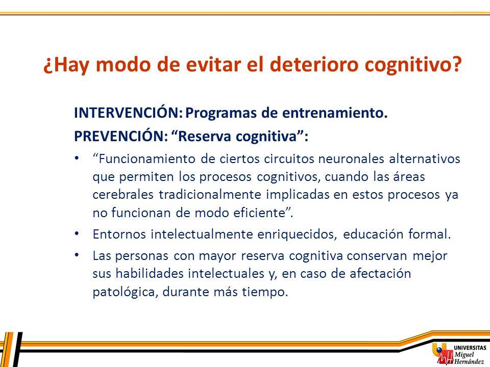 ¿Hay modo de evitar el deterioro cognitivo? INTERVENCIÓN: Programas de entrenamiento. PREVENCIÓN: Reserva cognitiva: Funcionamiento de ciertos circuit