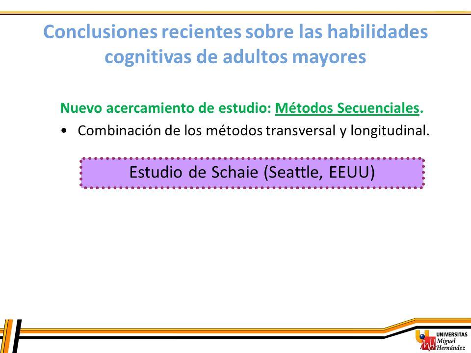 Conclusiones recientes sobre las habilidades cognitivas de adultos mayores Estudio de Schaie (Seattle, EEUU) Nuevo acercamiento de estudio: Métodos Se