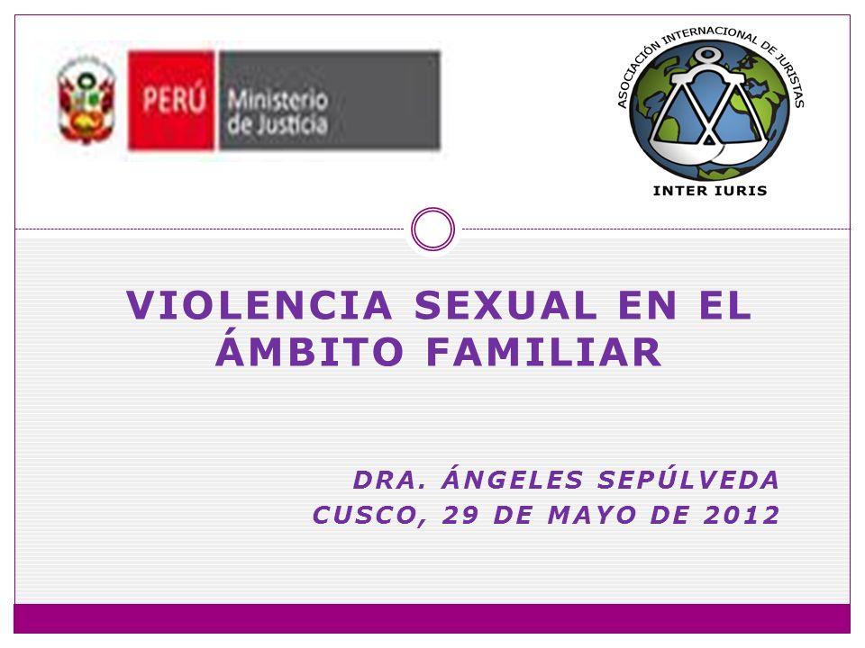 VIOLENCIA SEXUAL EN EL ÁMBITO FAMILIAR DRA. ÁNGELES SEPÚLVEDA CUSCO, 29 DE MAYO DE 2012